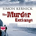 The Murder Exchange Audiobook by Simon Kernick Narrated by Dave John
