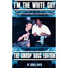 I'm The White Guy - The Snoop Dogg Edition by Baker, Soren (2013) Paperback