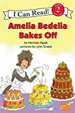 Amelia Bedelia Bakes Off (I Can Read Level 2)