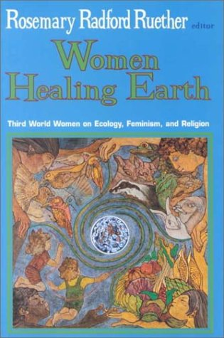 Women Healing Earth: Third World Women On Ecology, Feminism, And Religion (Ecology & Justice)