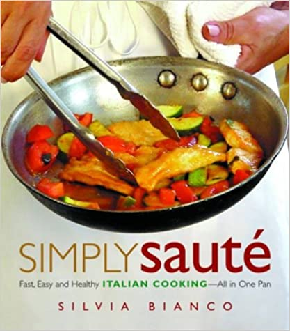 Simply Saute: Fast, Easy, and Healthy Italian Cooking All in One Pan