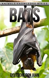 Bats: Beautiful Pictures & Interesting Facts Children Book About Bats (Animals Knowledge Series)