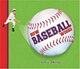 How Baseball Works, Keltie Thomas, 1894379616