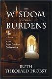 The Wisdom of Our Burdens Vol. I 9780975342206