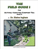 The Field Guide I for Actively Aerated Compost Tea (AACT)