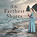 To the Farthest Shores Audiobook by Elizabeth Camden Narrated by Angela Brazil