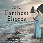 To the Farthest Shores | Elizabeth Camden