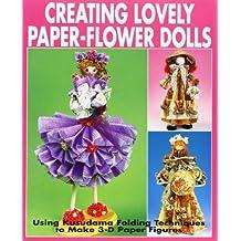 Creating Lovely Paper-Flower Dolls: Using Kusudama Folding Techniques To Make 3-D Paper Figures