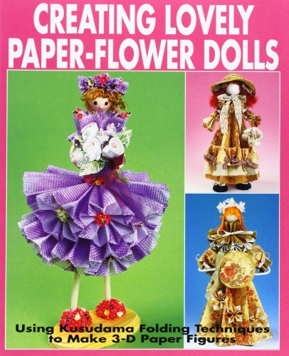 Creating Lovely Paper-Flower Dolls: Using Kusudama Folding Techniques To Make 3-D Paper Figures