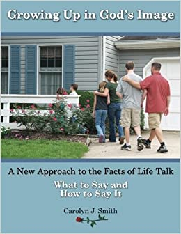 Growing Up In God's Image: A New Approach to the Facts of Life Talk by Carolyn J Smith (2012-09-08)