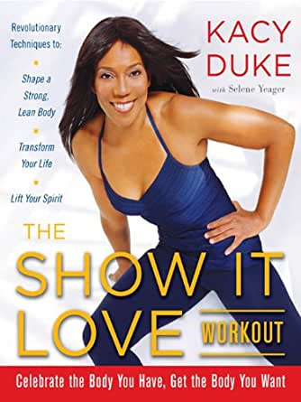 The SHOW IT LOVE Workout - Kindle edition by Kacy Duke, Selene Yeager
