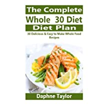 The Complete Whole 30 Diet Plan: 30 Delicious & Easy to Make Whole Food Recipes
