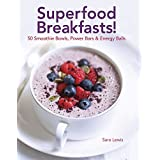 Superfood Breakfasts! 50 Smoothie Bowls, Power Bars & Energy Balls: Smoothie Bowls And Power-Packed Seed Bars And Balls To Start The Day