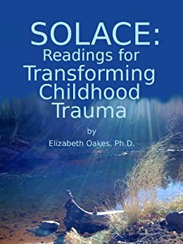 Solace: Readings for Transforming Childhood Trauma by [Oakes, Elizabeth]