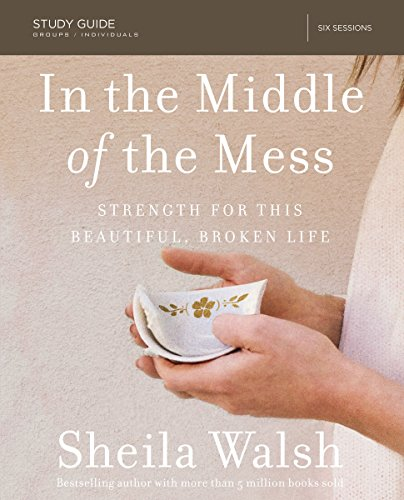 In the Middle of the Mess Study Guide: Strength for This Beautiful, Broken Life (Guide Beautiful)
