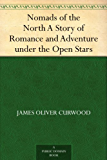 Nomads of the North A Story of Romance and Adventure under the Open Stars (English Edition)