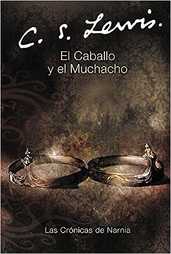 El Caballo y el Muchacho (Cronicas de Narnia) (Spanish Edition): C. S. Lewis: 9780060884253: Amazon.com: Books