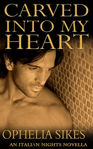Carved Into My Heart: An Italian Nights (Carved Italian)