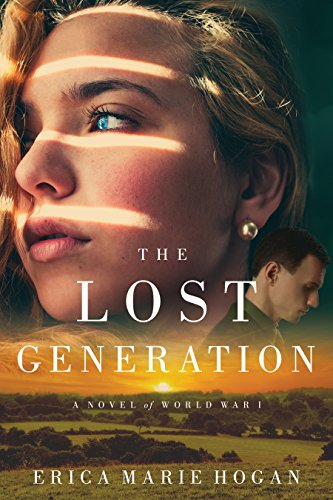 The Lost Generation: A Novel of World War I by [Hogan, Erica Marie]