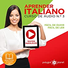 Aprender Italiano, N.o 3: Textos Paralelos, Fácil de ouvir, Fácil de ler [Learn Italian, Number 3: Parallel Texts, Easy to Hear, Easy to Read]: Curso de Áudio de Italiano, N.o 3 [Italian Audio Course, Number 3] Audiobook by  Polyglot Planet Narrated by Rodolfo Martins, Eric Bianchi