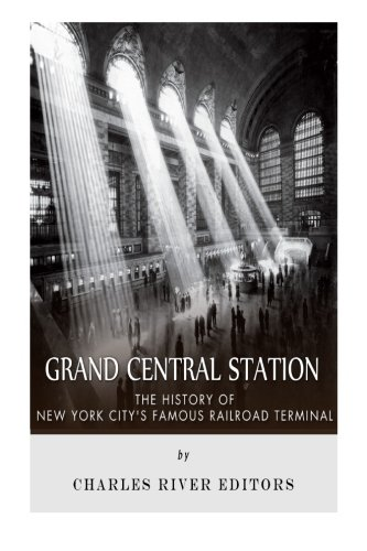 Grand Central Terminal History (Grand Central Station: The History of New York City's Famous Railroad Terminal)