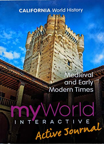California World History Medieval and Early Modern Times myWorld interactive active journal (World History Medieval And Early Modern Times Textbook)