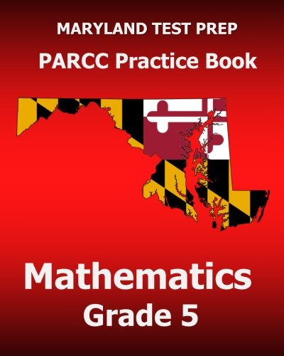 MARYLAND TEST PREP PARCC Practice Book Mathematics Grade 5: Covers the Common Core State Standards