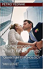 """Quantum psychology""  ""Mix Love"": ""Honeymoon, which never ends"" (""Episode #02"" Book 2)"