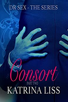 Consort (Dr Sex Series Book 2) by [Liss, K.M.]