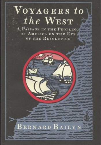 Voyagers to the West: A Passage in the Peopling of America on the Eve of the Revolution, Bailyn, Bernard