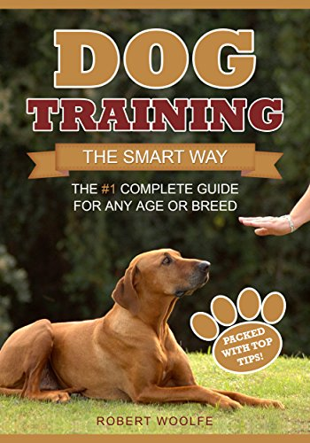 Dog Training: The Smart Way: The #1 Complete Guide for Any Age or Breed (+ 3 FREE GUIDES) (Best Way To Toilet Train A Dog)