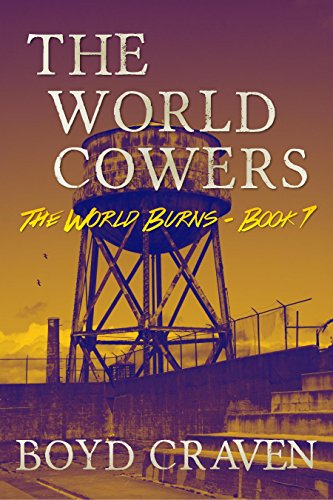 The World Cowers: A Post-Apocalyptic Story (The World Burns Book 7) by [Craven III, Boyd]