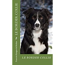 le border collie: chiens de race (French Edition)