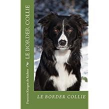 LE BORDER COLLIE: CHIENS DE RACE (French Edition)