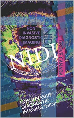 NIDI: NON INVASIVE DIAGNOSTIC IMAGING (GROVE HEALTH SCIENCE Book 12) por GROVE CANADA,JOSEPH GROVE,SARI GROVE