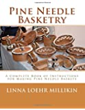 Pine Needle Basketry: A Complete Book of Instructions for Making Pine Needle Baskets