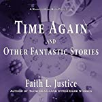 Time Again and Other Fantastic Stories | Faith L. Justice