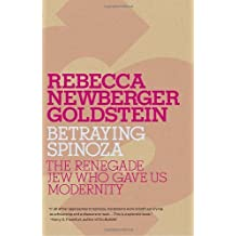 Betraying Spinoza: The Renegade Jew Who Gave Us Modernity (Jewish Encounters) by Rebecca Goldstein (11-Aug-2009) Paperback