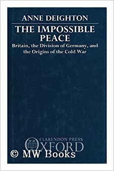 Book The Impossible Peace: Britain, the Division of Germany and the Origins of the Cold War