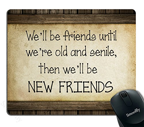 Smooffly Vintage Style Sign Saying Mouse Pad Custom, We'll be friends until we're old and senile, then we'll be new friends (Mouse Friends Pad)