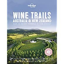Lonely Planet Wine Trails - Australia & New Zealand 1st Ed.: 1st Edition