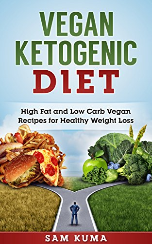 Vegan Ketogenic Diet: High Fat and Low Carb Vegan Recipes for Weight Loss (Vegetarian and Instant Pot Dairy Free Vegan Diet Recipes for Healthy Living and Weight Loss Book 1) by Sam Kuma