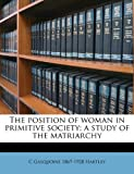 The position of woman in primitive society; a study of the matriarchy