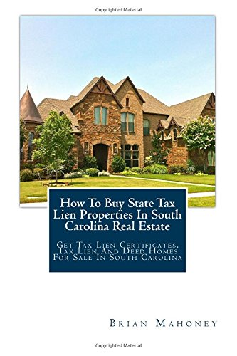 How To Buy State Tax Lien Properties In South Carolina Real Estate: Get Tax Lien Certificates, Tax Lien And Deed Homes For Sale In South Carolina pdf
