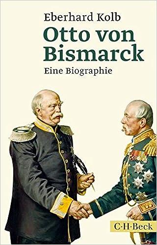 otto von bismarck eine biographie amazonde eberhard kolb bcher - Otto Von Bismarck Lebenslauf