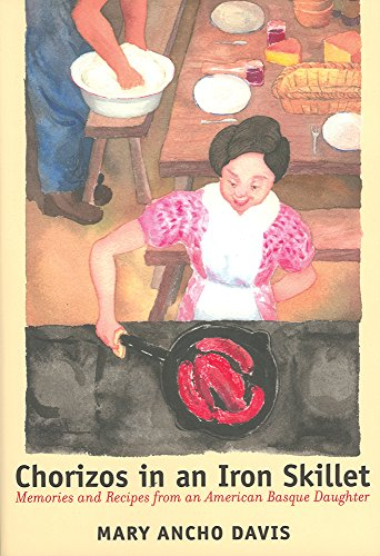 Chorizos In An Iron Skillet: Memories And Recipes From An American Basque Daughter (The Basque Series) by Mary Ancho Davis