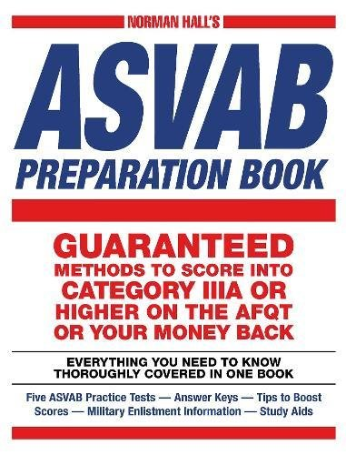 Norman Hall's Asvab Preparation Book: Everything You Need to Know Thoroughly Covered in One Book - Five ASVAB Practice Tests - Answer Keys - Tips to ... Military Enlistment Information - Study Aids