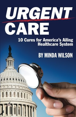 Urgent Care: Ten Cures for America's Ailing Healthcare System ebook