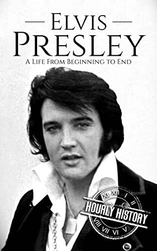 Elvis Presley: A Life From Beginning to End (Biographies of Rock Stars Book 1)