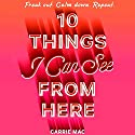 10 Things I Can See From Here Audiobook by Carrie Mac Narrated by Susannah Jones